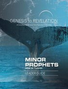 Minor Prophets : A Comprehensive Verse-By-Verse Exploration of the Bible (Leader Guide) (Genesis To Revelation Series)