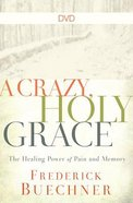 A Crazy, Holy Grace: The Healing Power of Pain and Memory (Dvd)