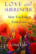 Love and Surrender: New Teachings From Jesus Paperback