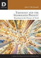 Theology and the Globalized Present: Feasting in the Future of God Paperback