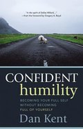 Confident Humility: Becoming Your Full Self Without Becoming Full of Yourself Paperback