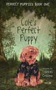 Cole's Perfect Puppy (#01 in Perfect Puppies Series)
