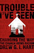 Trouble I've Seen: Changing the Way the Church Views Racism Hardback