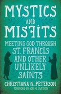 Mystics and Misfits: Meeting God Through St. Francis and Other Unlikely Saints Paperback