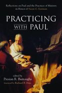 Practicing With Paul: Reflections on Paul and the Practices of Ministry in Honor of Susan G Eastman