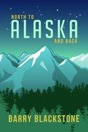 North to Alaska and Back