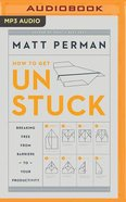 Unstuck: Breaking Free From Barriers to Your Productivity (Unabridged, Mp3)