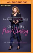 Kind is the New Classy: The Power of Living Graciously (Unabridged, Mp3) CD