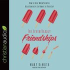 The Seven Deadly Friendships: How to Heal When Painful Relationships Eat Away At Your Joy (Unabridged, 6 Cds) CD
