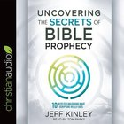 Uncovering the Secrets of Bible Prophecy:10 Keys For Unlocking What Scripture Really Says (Unabridged, 6 Cds)