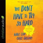 You Don't Have to Try So Hard: Ditch Expectations and Live Your Own Best Life (Unabridged, 5 Cds) CD