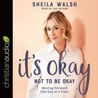 It's Okay Not to Be Okay: Moving Forward One Day At a Time (Unabridged, 5 Cds) CD
