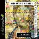 Disruptive Witness: Speaking Truth in a Distracted Age (Unabridged, 5 Cds) CD
