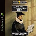 John Calvin : After Darkness Light (Unabridged, 4 CDS) (Trail Blazers Audio Series) CD