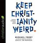 Keep Christianity Weird: Embracing the Discipline of Being Different (Unabridged, 4 Cds) CD
