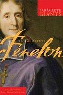 The Complete Fenelon (Paraclete Giants Series)