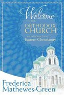 Welcome to the Orthodox Church: An Introduction to Eastern Christianity Paperback