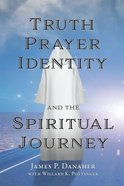 Truth, Prayer, Identity and the Spiritual Journey Paperback