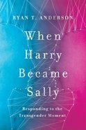 When Harry Became Sally: Responding to the Transgender Moment Hardback