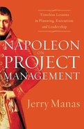 Napoleon on Project Management: Timeless Lessons in Planning, Execution and Leadership Paperback