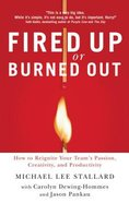 Fired Up Or Burned Out: How to Reignite Your Team's Passion, Creativity and Productivity Paperback