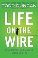 Life on the Wire: Avoid Burnout and Succeed in Work and Life Paperback