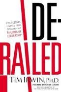 Derailed: Five Lessons Learned From Catastrophic Failures of Leadership Paperback