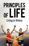 Principles of Life: Living in Victory Paperback