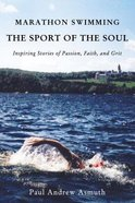 Marathon Swimming the Sport of the Soul eBook