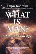 What is Man?: Adam, Alien Or Ape? Hardback