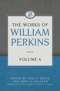 The Works of William Perkins (Vol 6) Hardback