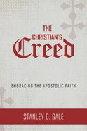 The Christian's Creed: Embracing the Apostolic Faith Paperback