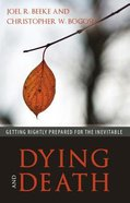 Dying and Death: Getting Rightly Prepared For the Inevitable Paperback