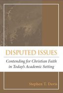 Disputed Issues: Contending For Christian Faith in Today's Academic Setting Paperback