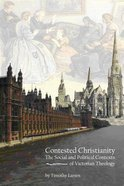Contested Christianity: The Political and Social Contexts of Victorian Theology Paperback