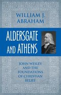 Aldersgate and Athens: John Wesley and the Foundations of Christian Belief Paperback