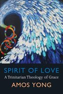 Spirit of Love: A Trinitarian Theology of Grace Paperback