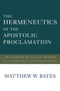 The Hermeneutics of the Apostolic Proclamation: The Center of Paul's Method of Scriptural Interpretation Hardback