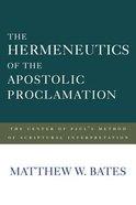 The Hermeneutics of the Apostolic Proclamation: The Center of Paul's Method of Scriptural Interpretation Hardback