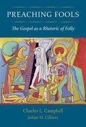 Preaching Fools: The Gospel as a Rhetoric of Folly Hardback