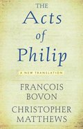 The Acts of Philip: A New Translation Paperback