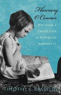 Flannery O'connor: Writing a Theology of Disabled Humanity Hardback