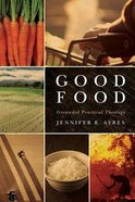 Good Food: Grounded Practical Theology Hardback