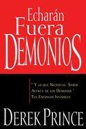 Echaran Fuera Demonios: Y Lo Que Necesitas Saber Acerca De Los Demonios Tus Enemigos Invisibles (They Shall Expel Demons)