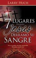 Los 7 Lugares Donde Jess Derram Su Sangre (7 Places Jesus Shed His Blood Spanish Edition) Paperback