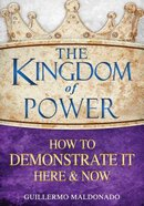 The Kingdom of Power How to Demonstrate It Here and Now Paperback