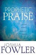 Prophetic Praise Paperback