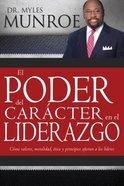El Poder Del Caracter En El Liderazgo (How Values, Morals, Ethics & Principles Affect Leaders)