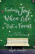 Finding Joy When Life is Out of Focus: Philippians Study For Joy-Thirsty Women Paperback