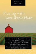 Praying With Your Whole Heart (Paraclete Essentials Series) Paperback